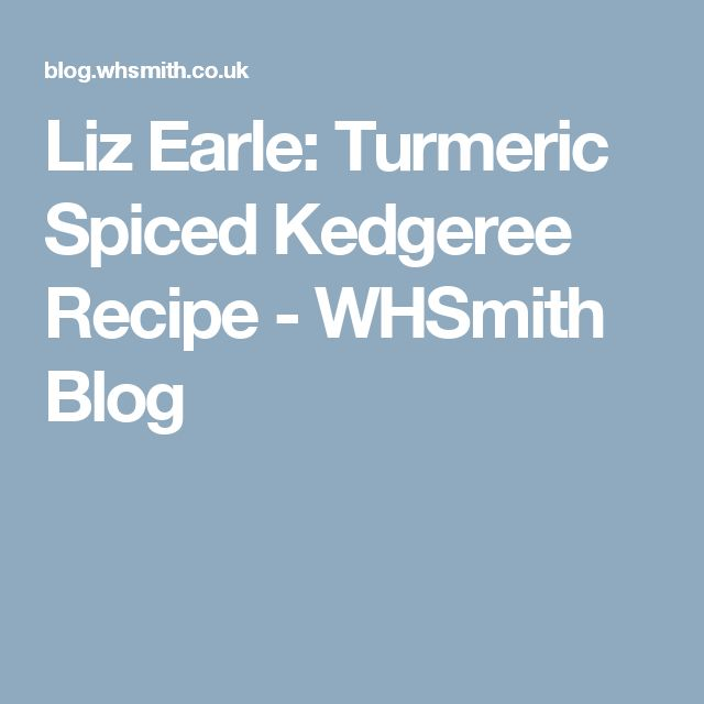 Liz Earle: Turmeric Spiced Kedgeree Recipe - WHSmith Blog