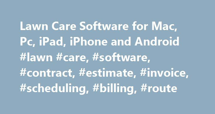 Lawn Care Software for Mac, Pc, iPad, iPhone and Android #lawn #care, #software, #contract, #estimate, #invoice, #scheduling, #billing, #route http://uganda.remmont.com/lawn-care-software-for-mac-pc-ipad-iphone-and-android-lawn-care-software-contract-estimate-invoice-scheduling-billing-route/  # Lawn Business Software. Why LawnPro Lawn Care Business Software? Not only can you simply print your invoices, you can send them to your clients via email or regular postal mail with one click of the…