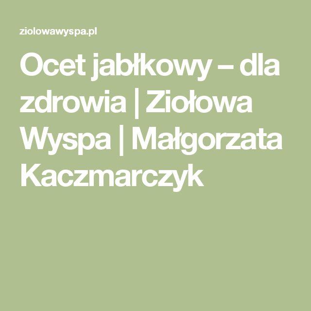 Ocet jabłkowy – dla zdrowia   Ziołowa Wyspa   Małgorzata Kaczmarczyk