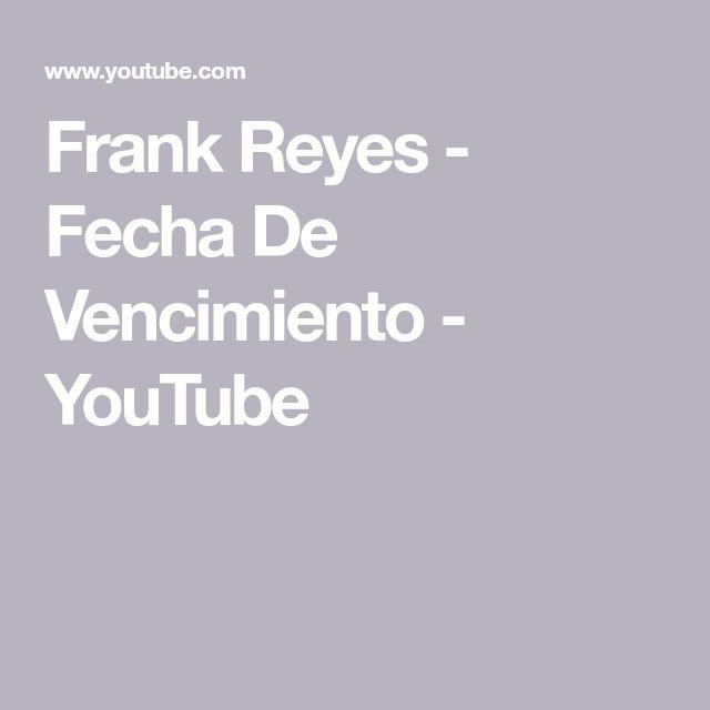 Frank Reyes - Fecha De Vencimiento - YouTube