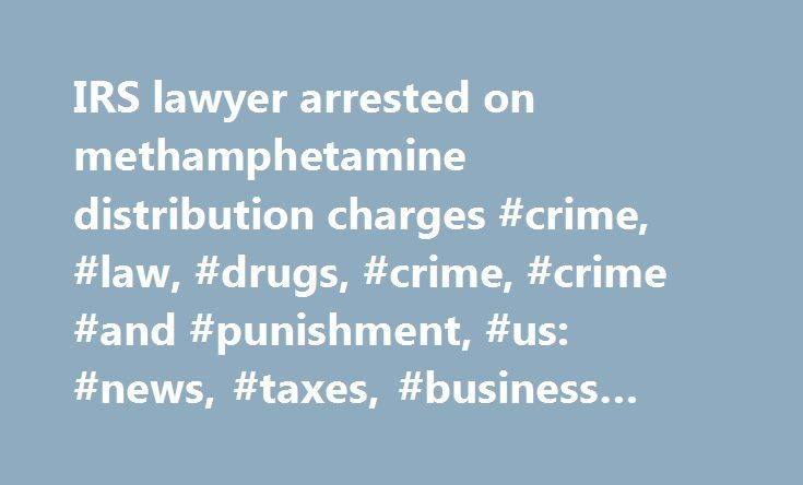 "IRS lawyer arrested on methamphetamine distribution charges #crime, #law, #drugs, #crime, #crime #and #punishment, #us: #news, #taxes, #business #news http://lesotho.remmont.com/irs-lawyer-arrested-on-methamphetamine-distribution-charges-crime-law-drugs-crime-crime-and-punishment-us-news-taxes-business-news/  # Breaking Bad : IRS attorney busted on methamphetamine distribution charges The Internal Revenue Service headquarters in Washington. This Tax Man allegedly ""broke bad."" An Ivy-League…"