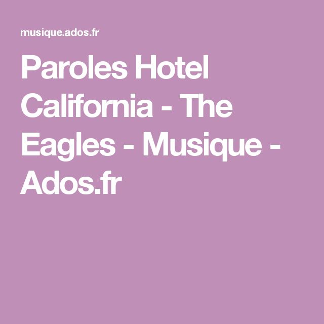 Paroles Hotel California - The Eagles - Musique - Ados.fr