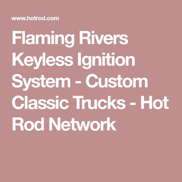 Flaming Rivers Keyless Ignition System - Custom Classic Trucks - Hot Rod Network