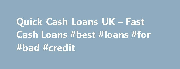 Quick Cash Loans UK – Fast Cash Loans #best #loans #for #bad #credit http://loan.remmont.com/quick-cash-loans-uk-fast-cash-loans-best-loans-for-bad-credit/  #quick easy loans # Quick Loans Ease of Access to Fast Loans Life moves fast these days, and so does our money. It can often feel as if cash comes into the account on payday and leaves it almost immediately, leaving you to juggle with the budgets for the rest of the month. Quick loans…The post Quick Cash Loans UK – Fast Cash Loans #best…