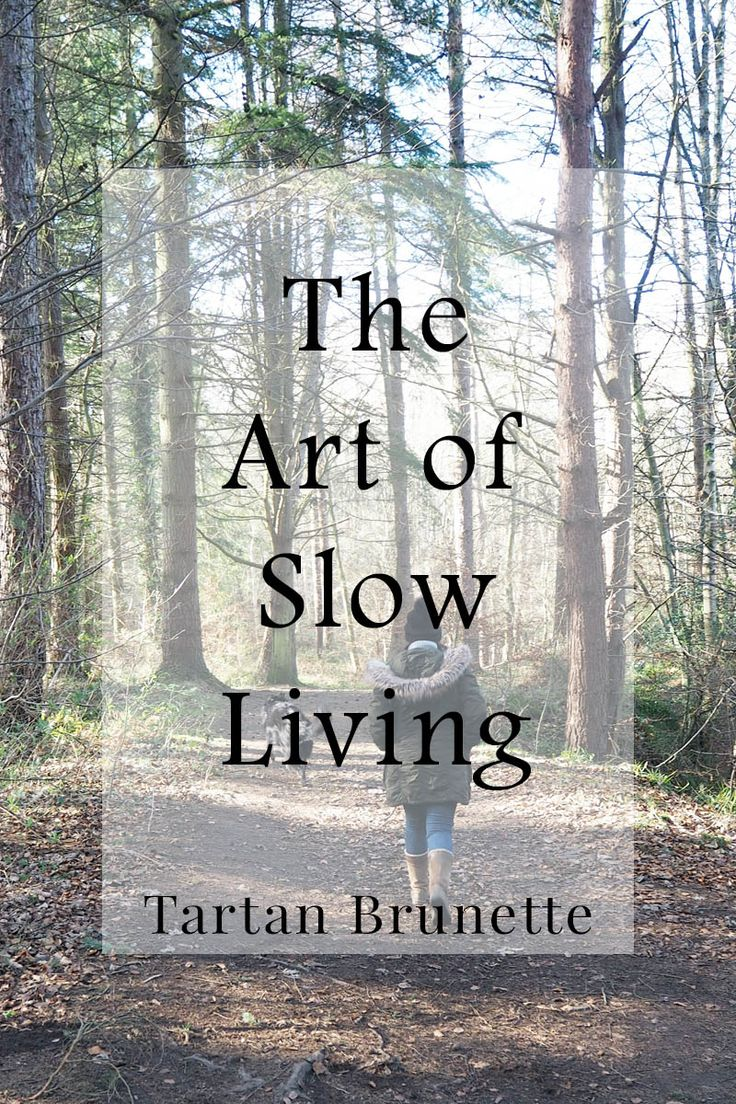 End the glorification of busy and start embracing the art of slow living. Slow down and simplify your life making more time for things that really matter to you