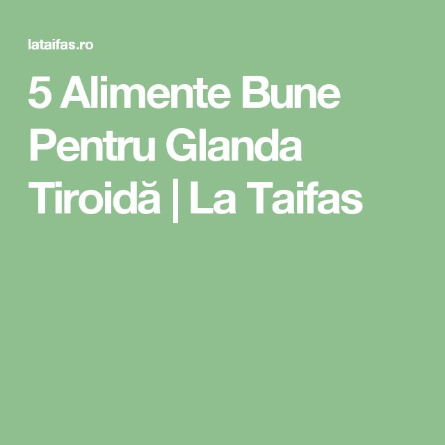 5 Alimente Bune Pentru Glanda Tiroidă | La Taifas