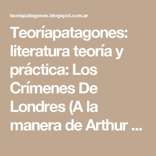 Teoríapatagones: literatura teoría y práctica: Los Crímenes De Londres (A la manera de Arthur Conan Doyle) Por Conrado Nalé Roxlo