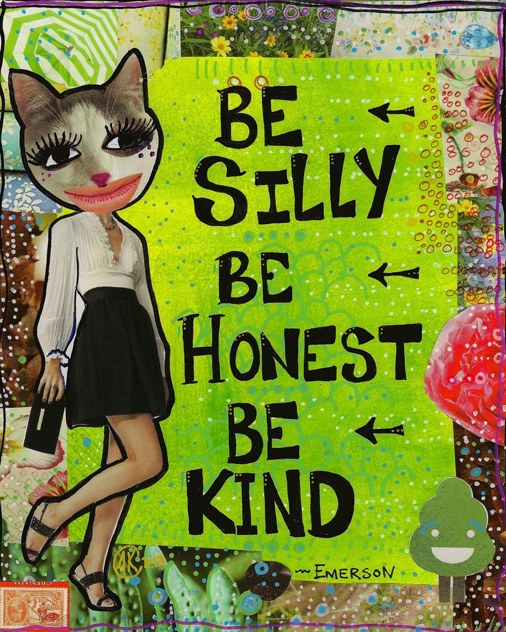 Be SILLY, Be HONEST, Be KIND - Emerson Quote