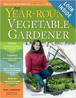 The Year-Round Vegetable Gardener: How to Grow Your Own Food 365 Days a Year, No Matter Where You Live: Niki Jabbour, Joseph De Sciose: 9781...