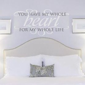 You Have My Whole Heart For My Whole Life wall decal master bedroom sticker