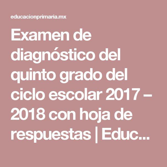 Examen de diagnóstico del quinto grado del ciclo escolar 2017 – 2018 con hoja de respuestas | Educación Primaria