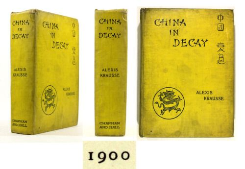 China in Decay - The Story of a disappearing Empire Alexis Krausse London Chapman & Hall Ld. 1900 Third Edition [First Published 1898]