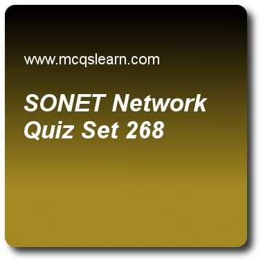 Sonet Network Quizzes:  computer networks Quiz 268 Questions and Answers - Practice networking quizzes based questions and answers to study sonet network quiz with answers. Practice MCQs to test learning on sonet network, connecting devices, sonet architecture, real time interactive audio video, circuit switched networks quizzes. Online sonet network worksheets has study guide as in sonet network, a switch in a network mesh is called a, answer key with answers as cross-connect…