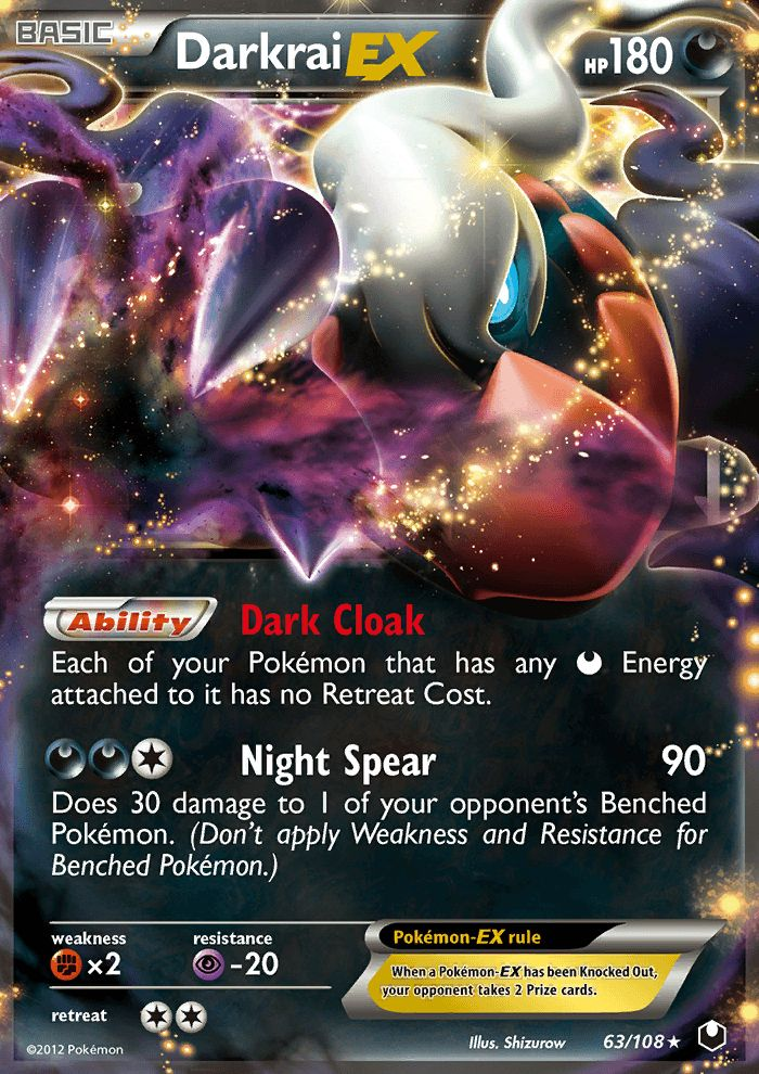 Ability: Dark Cloak Each of your Pokémon that has any [D] Energy attached to it has no Retreat Cost. [D][D][C] Night Spear: 90 damage. Does 30 damage to 1 of your opponent's Benched Pokémon. (Don't apply Weakness and Resistance for Benched Pokémon.)