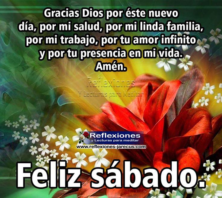Gracias Dios por éste nuevo día, por mi salud, por mi linda familia, por mi trabajo, por tu amor infinito y por tu presencia en mi vida. Amén,  Feliz Sábado