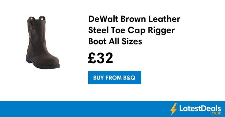 DeWalt Brown Leather Steel Toe Cap Rigger Boot All Sizes, £32 at B&Q