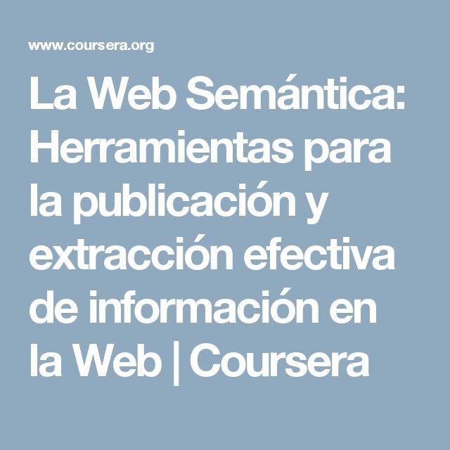 La Web Semántica: Herramientas para la publicación y extracción efectiva de información en la Web | Coursera