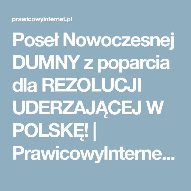 Poseł Nowoczesnej DUMNY z poparcia dla REZOLUCJI UDERZAJĄCEJ W POLSKĘ! | PrawicowyInternet.pl