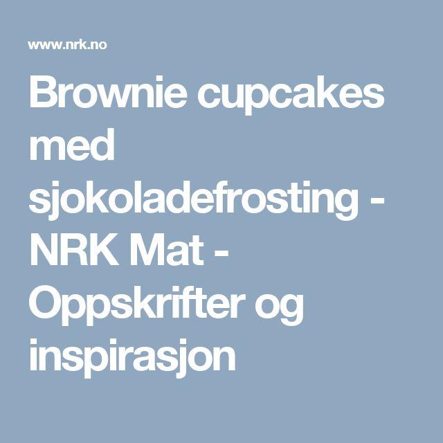 Brownie cupcakes med sjokoladefrosting - NRK Mat - Oppskrifter og inspirasjon