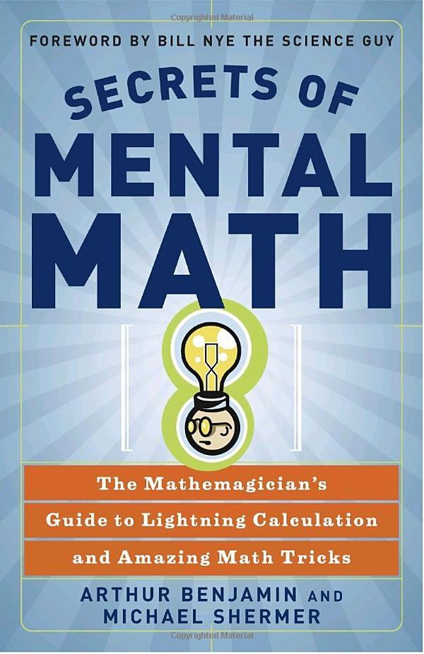 Secrets of Mental Math: The Mathemagician's Guide to Lightning Calculation and Amazing Mental Math Tricks -- Michael Shermer, Arthur Benjamin