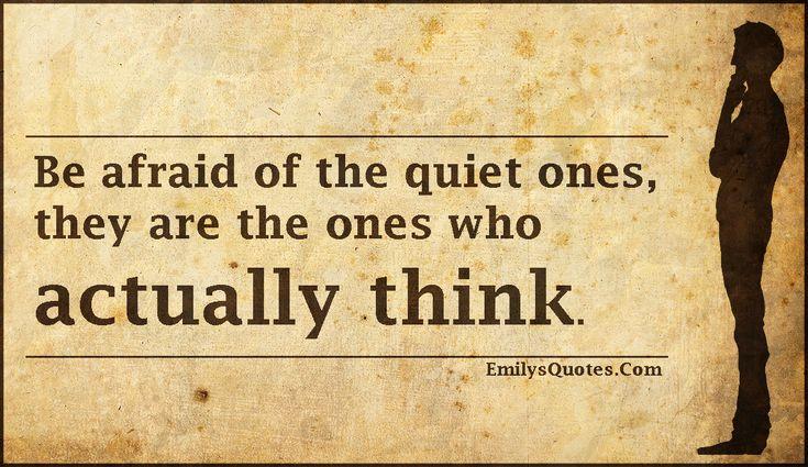 EmilysQuotes.Com - afraid, fear, quiet, silence, think, thinking, funny, threat, intelligent, unknown