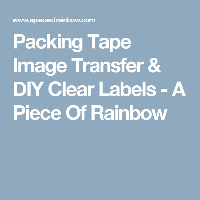 Packing Tape Image Transfer & DIY Clear Labels - A Piece Of Rainbow