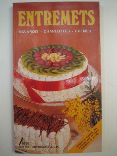 ENTREMETS Bavarois-charlottes-cremes ed SAEP Delta 2000  - Bibliothèque perso - Vous pouvez retrouver la cuisine familiale et les cours de cuisine par des enfants pour des enfants et des recettes de chaque jours sur le blog de la Cuisine de Mémé Moniq http://cuisine-meme-moniq.com #cuisine #livre#food
