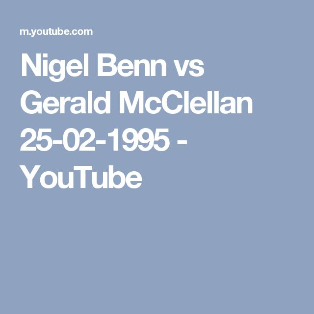 Nigel Benn vs Gerald McClellan 25-02-1995 - YouTube