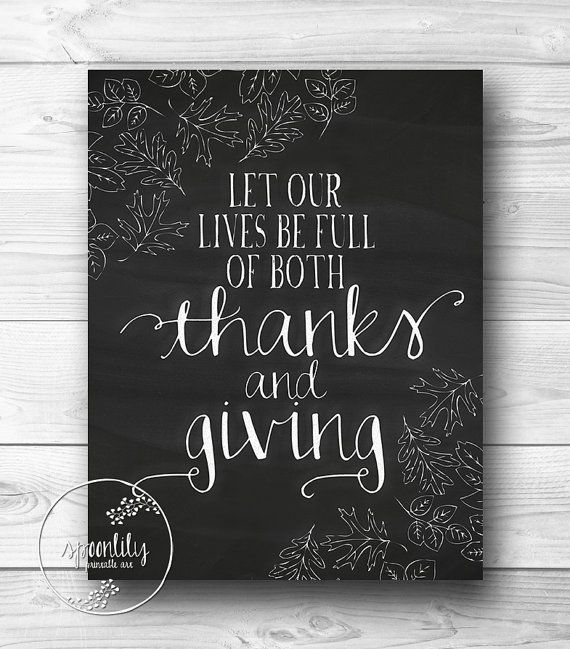 Love this quote!! - maybe a DYI in my own colors instead of chalkboard. Chalkboard Art Print, Thanksgiving Home Decor Quote