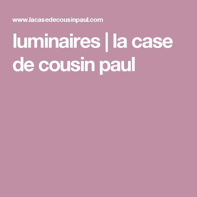 10 ideas about cousin paul on pinterest case de cousin for Luminaire la case du cousin paul