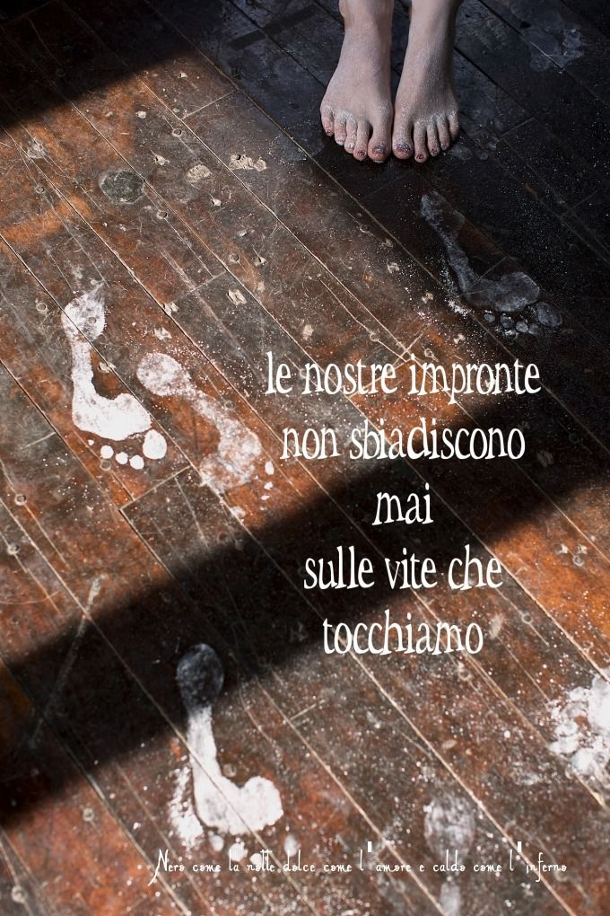 Nero come la notte dolce come l'amore caldo come l'inferno: Le nostre impronte non sbiadiscono mai sulle vite ...