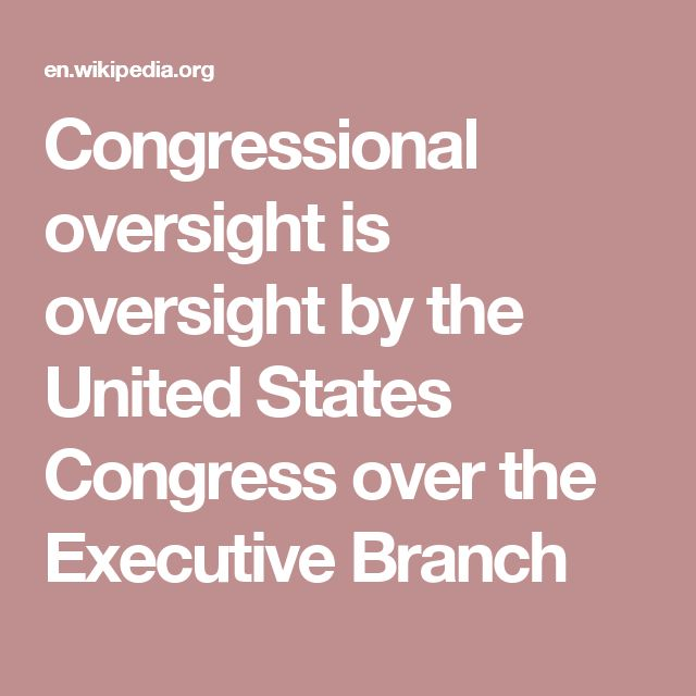Congressional oversight is oversight by the United States Congress over the Executive Branch