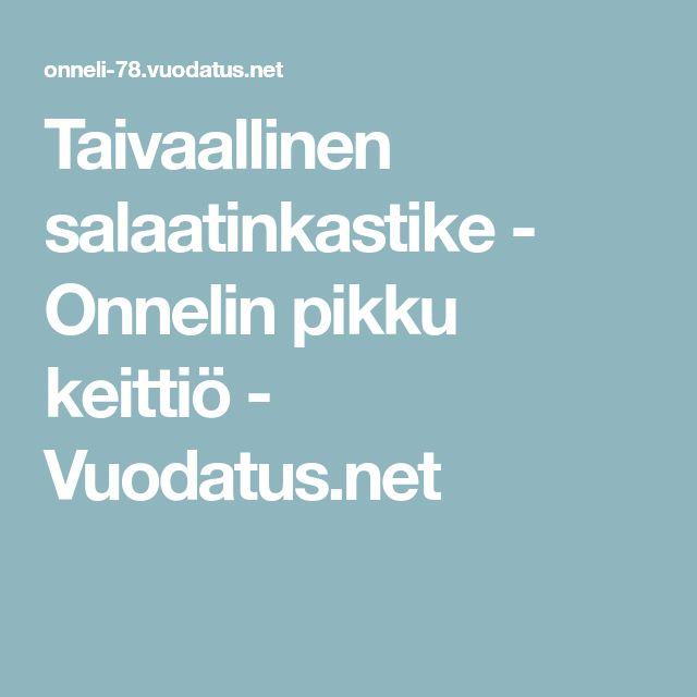 Taivaallinen salaatinkastike - Onnelin pikku keittiö - Vuodatus.net