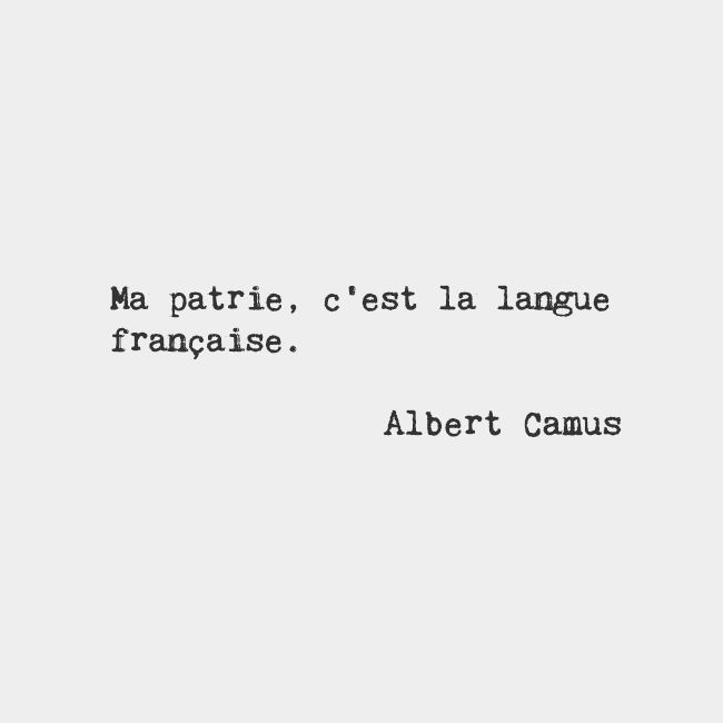 My homeland is the French language. — Albert Camus, French author