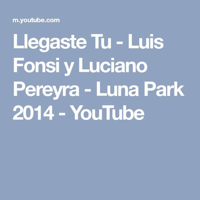 Llegaste Tu - Luis Fonsi y Luciano Pereyra - Luna Park 2014 - YouTube
