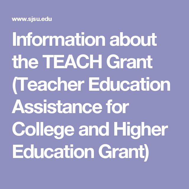 Information about the TEACH Grant (Teacher Education Assistance for College and Higher Education Grant)