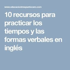 10 recursos para practicar los tiempos y las formas verbales en inglés