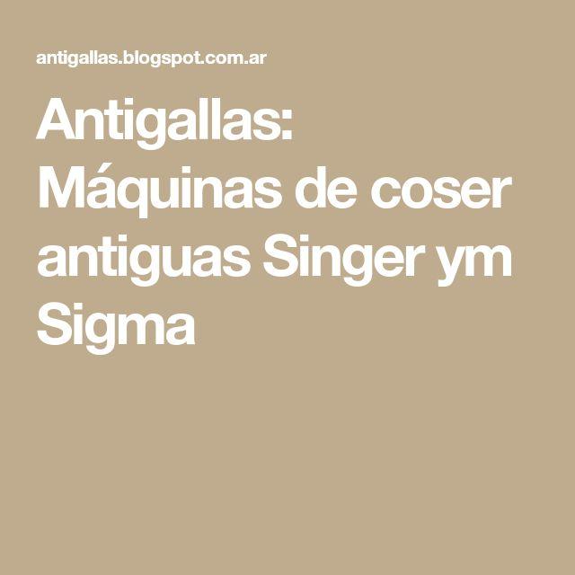 Antigallas: Máquinas de coser antiguas Singer ym Sigma