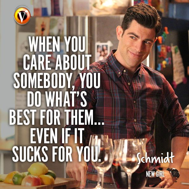 """Schmidt (Max Greenfield) in New Girl: """"When you care about somebody, you do what's best for them... Even if it sucks for you."""" #quote #veronicasuperguide"""