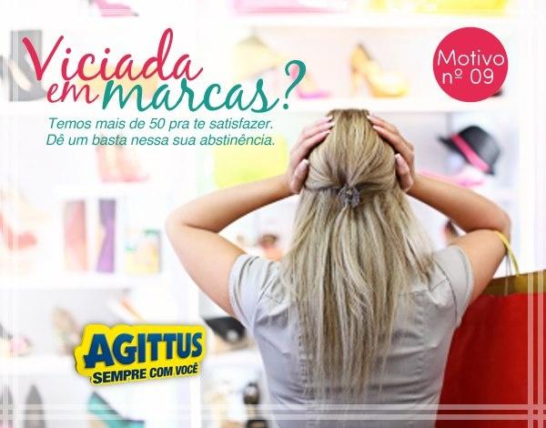 Você é viciada em marcas? Nós temos uma solução.    20 motivos para você curtir a Agittus!