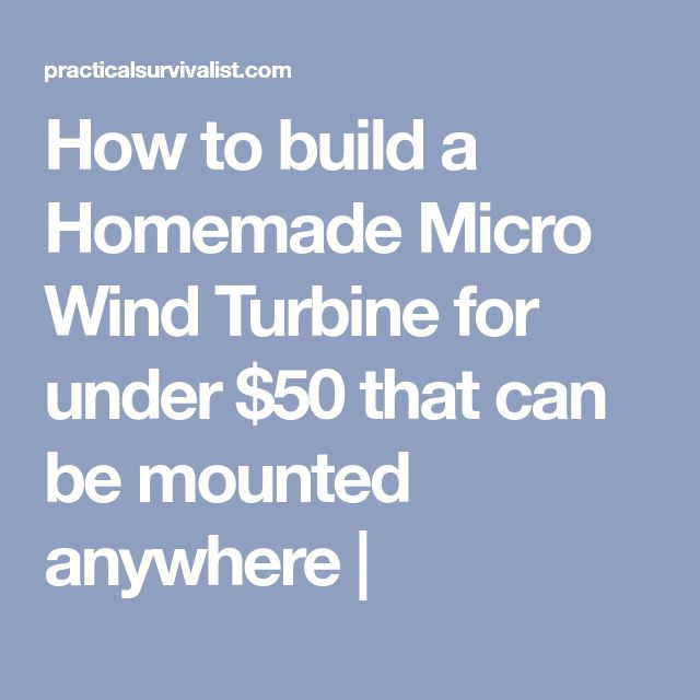 How to build a Homemade Micro Wind Turbine for under $50 that can be mounted anywhere |