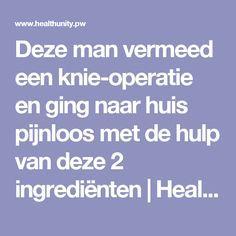 Deze man vermeed een knie-operatie en ging naar huis pijnloos met de hulp van deze 2 ingrediënten | Health Unity
