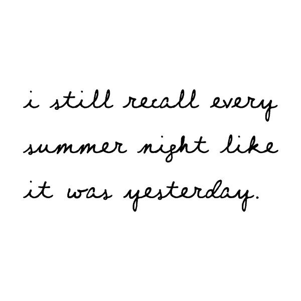 i still recall every summer night like it was yesterday #summer #quotes +++For more quotes like this, visit http://www.quotesarelife.com/