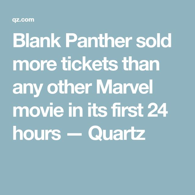Blank Panther sold more tickets than any other Marvel movie in its first 24 hours — Quartz