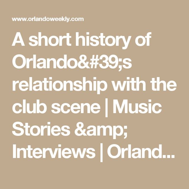A short history of Orlando's relationship with the club scene   Music Stories & Interviews   Orlando Weekly