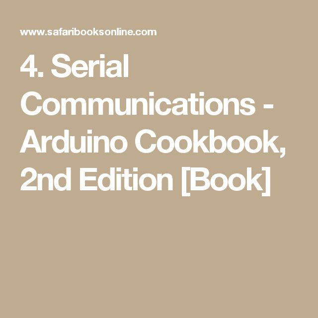 4. Serial Communications - Arduino Cookbook, 2nd Edition [Book]