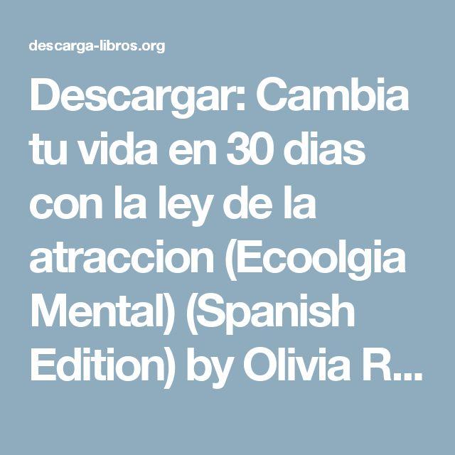 Descargar: Cambia tu vida en 30 dias con la ley de la atraccion (Ecoolgia Mental) (Spanish Edition) by Olivia Reyes Mendoza [PDF] [EPUB] | Descarga LibrosDescarga Libros
