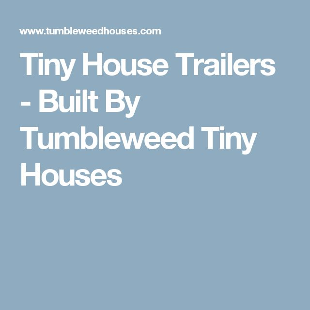 Tiny House Trailers - Built By Tumbleweed Tiny Houses
