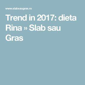 Trend in 2017: dieta Rina » Slab sau Gras