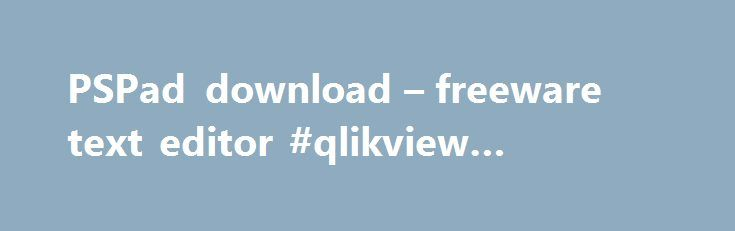 PSPad download – freeware text editor #qlikview #portable http://albuquerque.remmont.com/pspad-download-freeware-text-editor-qlikview-portable/  # PSPad – download PSPad – current version 4.6.2 (2750) – 01 March 2017 Full program version including English help file. PSPad does not require installation, it can be simply unpacked into any directory. The archive contains subdirectories and must be unpacked with subdirectory preservation enabled. Desktop and Start menu links, as well as system…